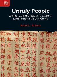 Unruly people:crime, community, and state in late imperial South China