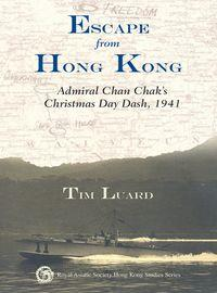 Escape from Hong Kong:Admiral Chan Chak's Christmas day dash, 1941