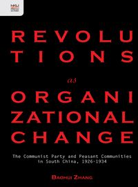 Revolutions as organizational change:the Communist Party and peasant communities in South China, 192