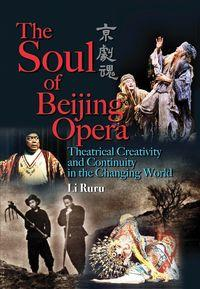 The soul of Beijing opera:theatrical creativity and continuity in the changing world