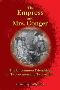 The empress and Mrs. Conger:the uncommon friendship of two women and two worlds