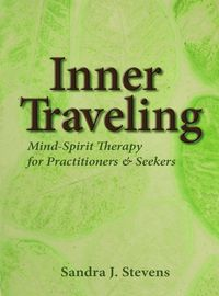 Inner Traveling:Mind-Spirit Therapy For Practitioners & Seekers