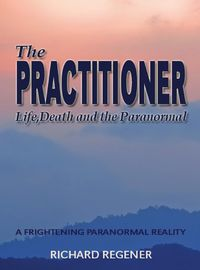 The Practitioner:Life, Death and the Paranormal
