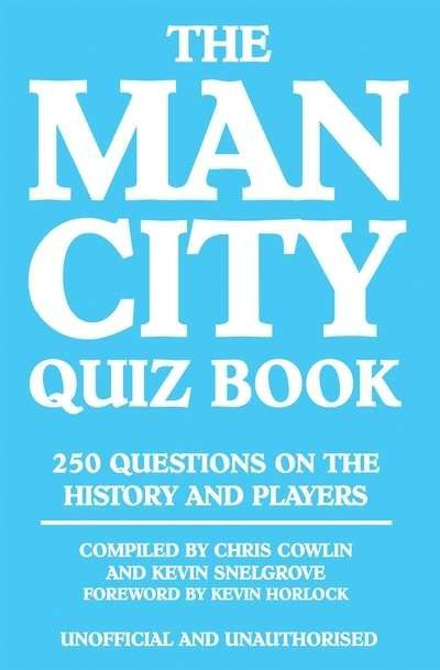 The Man City Quiz Book 250 Questions on the History and Players