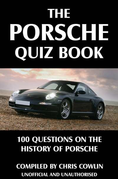 The Porsche Quiz Book 100 Questions on the History of Porsche