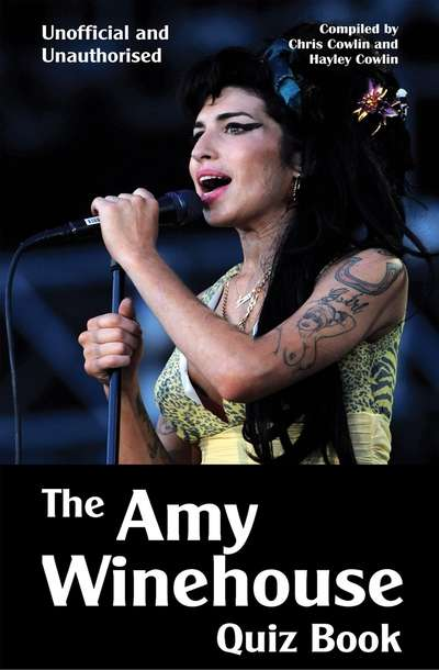 The Amy Winehouse Quiz Book 100 Questions on the Pop Star