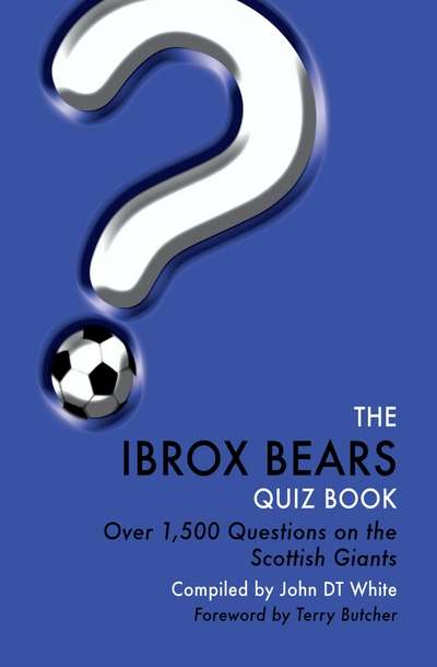 The Ibrox Bears Quiz Book Over 1,500 Questions On Glasgow Rangers Football Club
