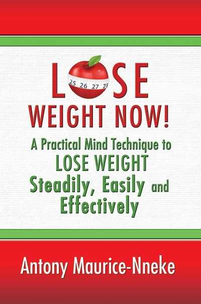 LOSE WEIGHT NOW! Practical Mind Technique to Lose Weight Steadily, Easily and Effectively