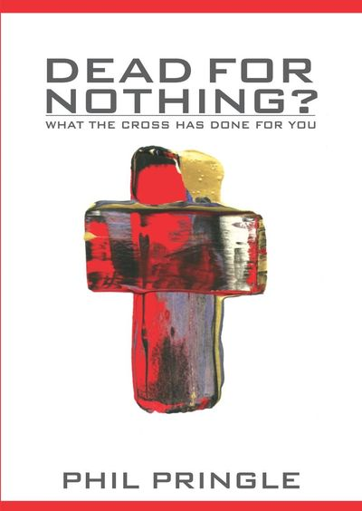 Dead for nothing?:what the cross has done for you