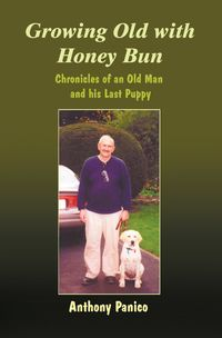 Growing Old with Honey Bun:Chronicles of an Old Man and his Last Puppy