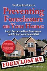 The complete guide to preventing foreclosure on your home:legal secrets to beat foreclosure and prot