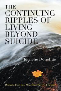 The continuing ripples of living beyond suicide:dedicated to those who have survived suicide
