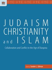 Judaism, Christianity, and Islam:collaboration and conflict in the age of diaspora